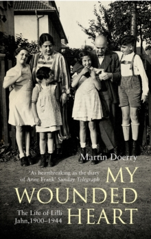 My Wounded Heart : The Life of Lilli Jahn, 1900- 1944, Paperback