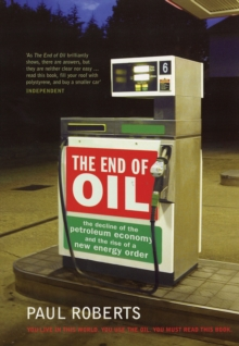 The End of Oil : The Decline of the Petroleum Economy and the Rise of a New Energy Order, Paperback