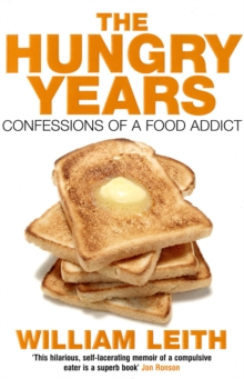 The Hungry Years : Confessions of a Food Addict, Paperback Book