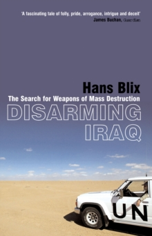 Disarming Iraq : The Search for Weapons of Mass Destruction, Paperback
