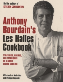 "Anthony Bourdain's ""Les Halles"" Cookbook : Classic Bistro Cooking, Paperback"