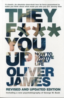 They F*** You Up : How to Survive Family Life, Paperback