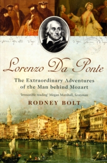Lorenzo Da Ponte : The Extraordinary Adventures of the Man Behind Mozart, Paperback Book