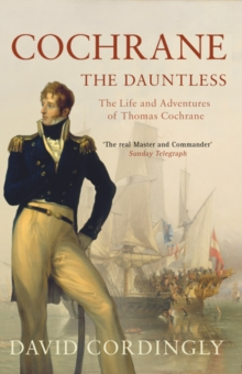 Cochrane the Dauntless : The Life and Adventures of Thomas Cochrane, 1775-1860, Paperback