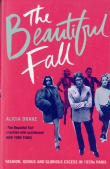 The Beautiful Fall : Fashion, Genius and Glorious Excess in 1970s Paris, Paperback