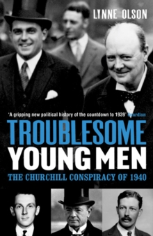 Troublesome Young Men : The Churchill Conspiracy of 1940, Paperback