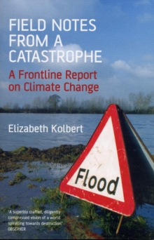 Field Notes from a Catastrophe : A Frontline Report on Climate Change, Paperback