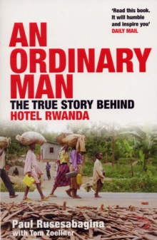 An Ordinary Man : The True Story Behind Hotel Rwanda, Paperback Book