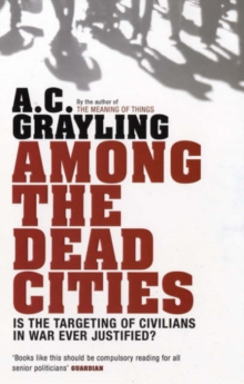 Among the Dead Cities : Is the Targeting of Civilians in War Ever Justified?, Paperback Book