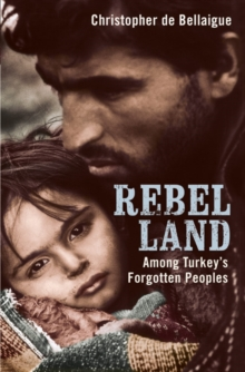 Rebel Land : Among Turkey's Forgotten Peoples, Hardback