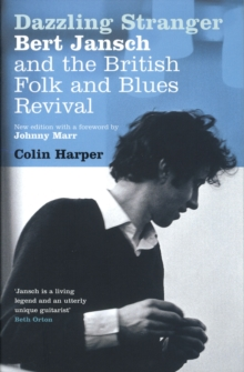 Dazzling Stranger : Bert Jansch and the British Folk and Blues Revival, Paperback