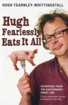 Hugh Fearlessly Eats it All : Dispatches from the Gastronomic Frontline, Paperback