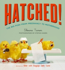 Hatched! : The Big Push from Pregnancy to Motherhood, Paperback Book