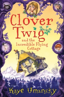 Clover Twig and the Incredible Flying Cottage, Paperback Book