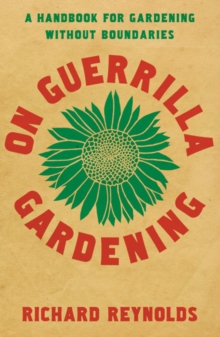 On Guerrilla Gardening : A Handbook for Gardening without Boundaries, Paperback