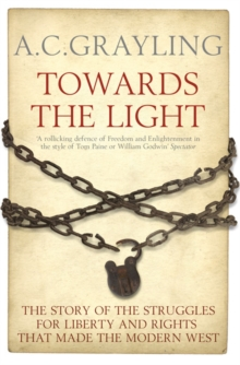 Towards the Light : The Story of the Struggles for Liberty and Rights That Made the Modern West, Paperback
