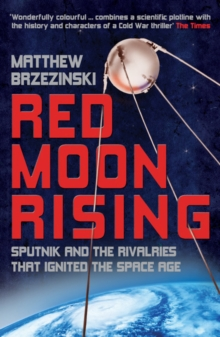 Red Moon Rising : Sputnik and the Rivalries That Ignited the Space Age, Paperback