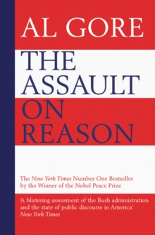 The Assault on Reason : How the Politics of Blind Faith Subvert Wise Decision-making, Paperback
