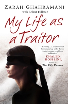 My Life as a Traitor : A Story of Courage and Survival in Tehran's Brutal Evin Prison, Paperback