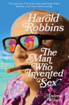 Harold Robbins: The Man Who Invented Sex, Paperback Book