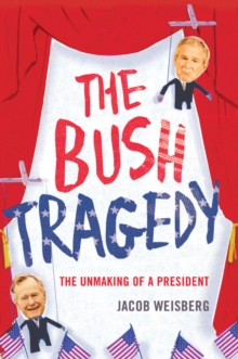 Bush Tragedy : The Unmaking of a President, Hardback