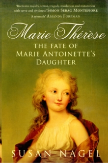 Marie-Therese : The Fate of Marie Antoinette's Daughter, Paperback Book