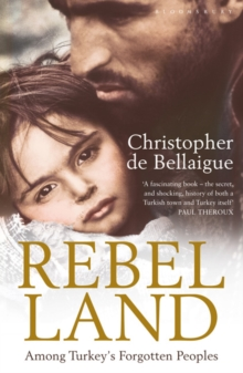 Rebel Land : Among Turkey's Forgotten Peoples, Paperback
