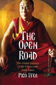 The Open Road : The Global Journey of the Fourteenth Dalai Lama, Paperback