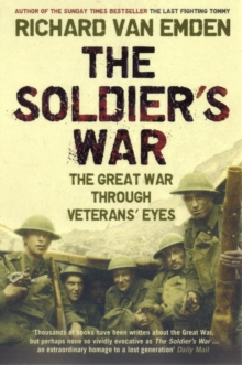 The Soldier's War : The Great War Through Veterans' Eyes, Paperback Book