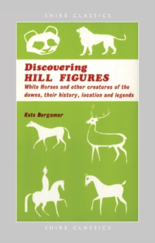 Hill Figures : White Horses and Other Figures of the Hills, Their History, Location and Care., Paperback