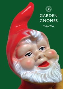 Garden Gnomes : A History, Paperback