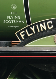 The Flying Scotsman : The Train, the Locomotive, the Legend, Paperback