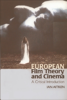 European Film Theory and Cinema : A Critical Introduction, Paperback