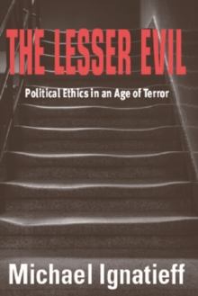 The Lesser Evil : Political Ethics in an Age of Terror, Paperback Book