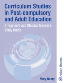 Curriculum Studies in Post-Compulsory and Adult Education : A Study Guide for Teachers and Student Teachers, Paperback