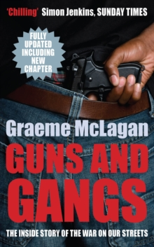 Guns and Gangs : The Inside Story of the War on Our Streets, Paperback