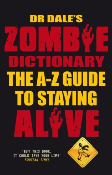 Dr Dale's Zombie Dictionary : The A-Z Guide to Staying Alive, Paperback