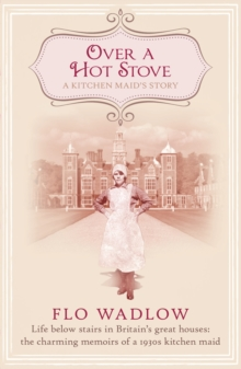 Over a Hot Stove : Life Below Stairs in Britain's Great Houses: the Charming Memoirs of a 1930s Kitchen Maid, Paperback