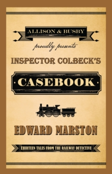 Inspector Colbeck's Casebook : Thirteen Tales from the Railway Detective, Paperback