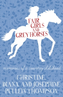 Fair Girls and Grey Horses : Memories of a Country Childhood, Paperback Book