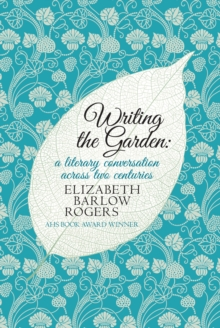 Writing the Garden : A Literary Conversation Across Two Centuries, Hardback
