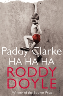 Paddy Clarke Ha Ha Ha : Winner of the Booker Prize 1993, Paperback Book