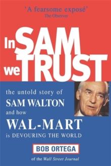 In Sam We Trust : The Untold Story of Sam Walton and How Wal-Mart is Devouring the World, Paperback