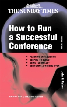 How to Run a Successful Conference : Planning and Logistics, Keeping to Budget, Using Technology and Delivering a Winning Event, Paperback Book