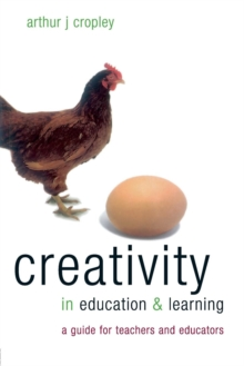Creativity in Education and Learning : A Guide for Teachers and Educators, Paperback