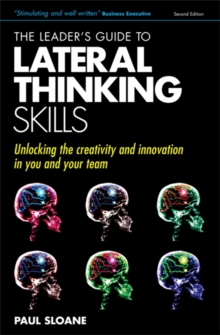 The Leader's Guide to Lateral Thinking Skills : Unlocking the Creativity and Innovation in You and Your Team, Paperback