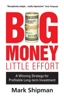 Big Money, Little Effort : A Winning Strategy for Profitable Long-term Investment, Hardback