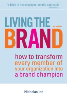 Living the Brand : How to Transform Every Member of Your Organization into a Brand Champion, Hardback