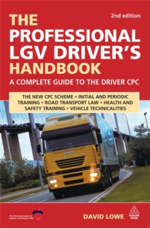 The Professional LGV Driver's Handbook : A Complete Guide to the Driver CPC, Paperback Book