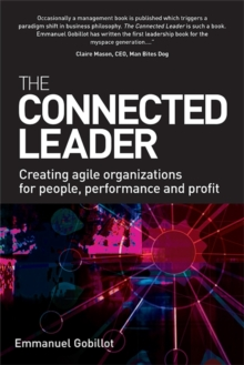 The Connected Leader : Creating Agile Organizations for People, Performance and Profit, Paperback